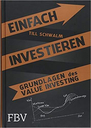 Einfach investieren: Grundlagen des Value Investing von Till Schwalm. Gebundenes Buch – 16. April 2018